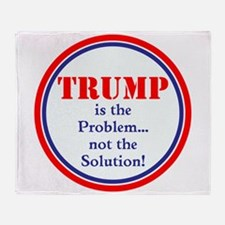Trump, the problem, not the solution Throw Blanket