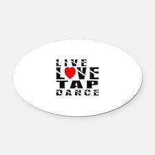 Live Love Tap Dance Designs Oval Car Magnet