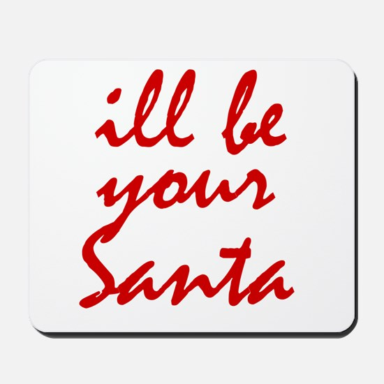 Ill be your Santa Mousepad
