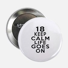 "18 Keep Calm Life Goes On 2.25"" Button"