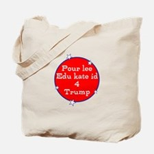Poorly educated for Trump Tote Bag