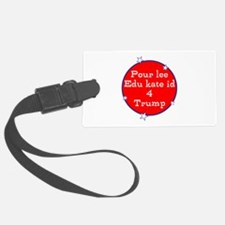 Poorly educated for Trump Luggage Tag