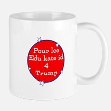 Poorly educated for Trump Mugs