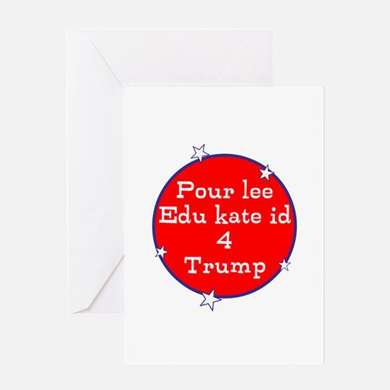 Poorly educated for Trump Greeting Cards
