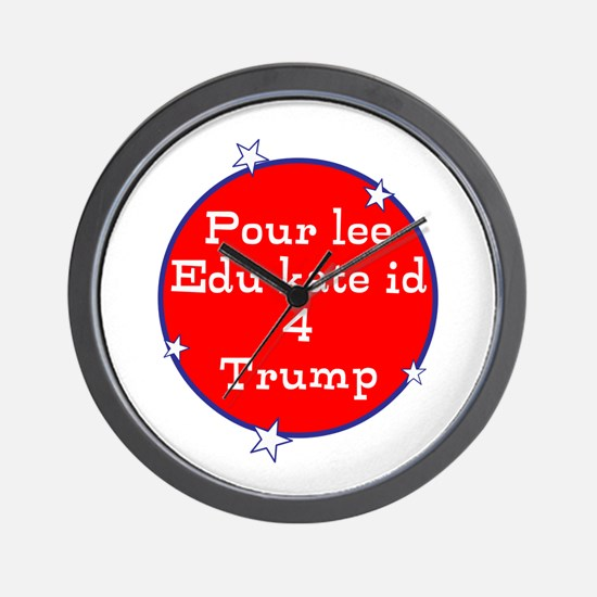 Poorly educated for Trump Wall Clock