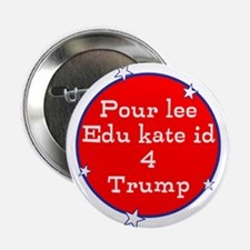 "Poorly educated for Trump 2.25"" Button"