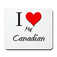 I Love My Canadian Mousepad