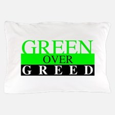 Green Over Greed Pillow Case