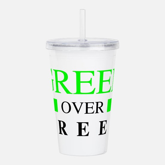 Green over Greed Acrylic Double-wall Tumbler