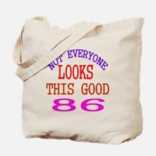 Not Every One Looks This Good 86 Birthday Tote Bag