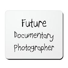Future Documentary Photographer Mousepad