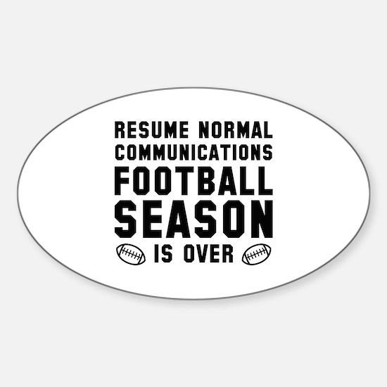 Football Season Is Over Sticker (Oval)