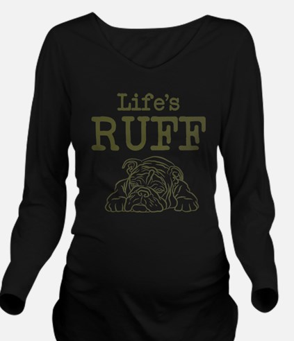 Life Is Ruff Long Sleeve Maternity T-Shirt