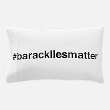 #barackliesmatter Pillow Case