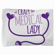Crazy medical lady Pillow Sham