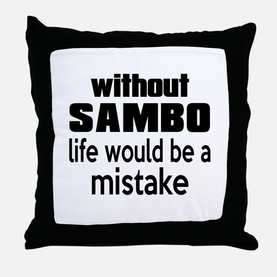 Without Sambo Life Would Be A Mistake Throw Pillow