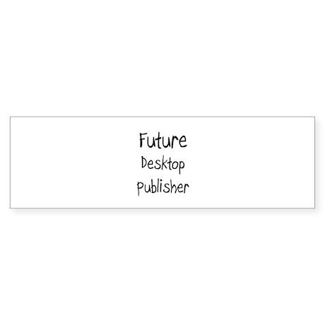 Future Desktop Publisher Bumper Sticker