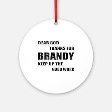 Dear God Thanks For Brandy Round Ornament