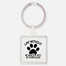 Life Without Exotic Cat Designs Square Keychain