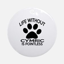 Life Without Cymric Cat Designs Round Ornament