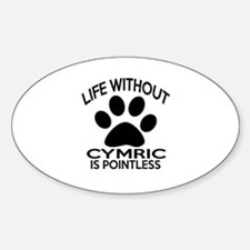 Life Without Cymric Cat Designs Sticker (Oval)