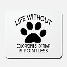 Life Without Colorpoint Shorthair Cat De Mousepad