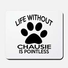 Life Without Chausie Cat Designs Mousepad