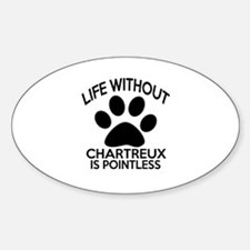 Life Without Chartreux Cat Designs Sticker (Oval)