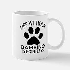 Life Without Bambino Cat Designs Mug
