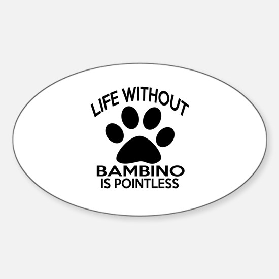 Life Without Bambino Cat Designs Sticker (Oval)