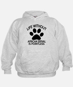 Life Without African serval Cat Design Hoodie