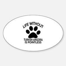 Life Without Turkish Angora Cat Des Sticker (Oval)