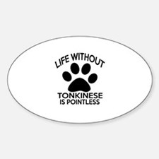 Life Without Tonkinese Cat Designs Sticker (Oval)