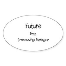 Future Data Processing Manager Oval Decal