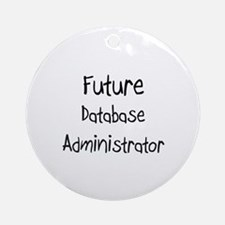Future Database Administrator Ornament (Round)