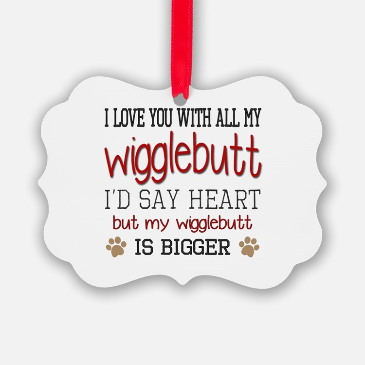 I Love You With All My Wigglebutt Ornament