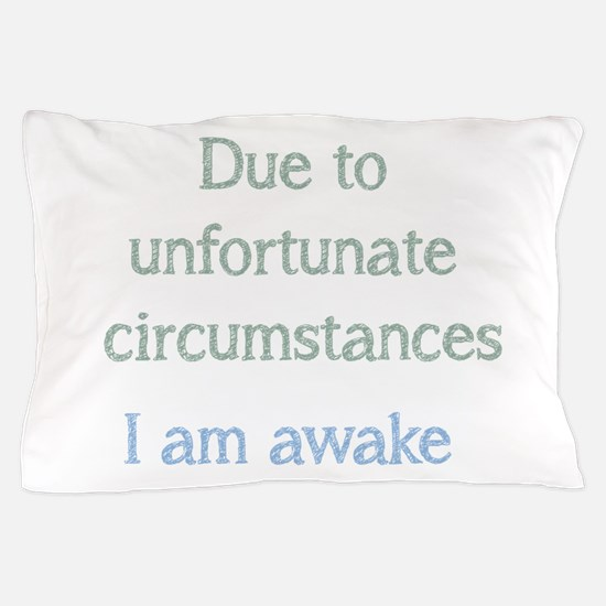 I am awake Fun Quote for Bedtime Pillow Case