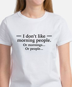 I Don't Like Morning People. Or Mornings, O T-Shir