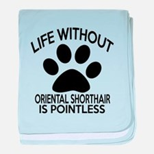 Life Without Oriental Shorthair Cat D baby blanket