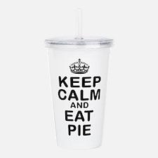 Keep Calm, Eat Pie Acrylic Double-wall Tumbler
