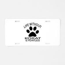 Life Without Korat Cat Desi Aluminum License Plate