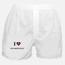 I Love Incompetence Boxer Shorts