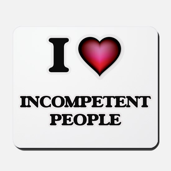 I Love Incompetent People Mousepad