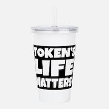Token's life matters Acrylic Double-wall Tumbler