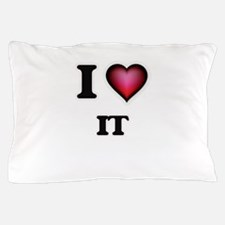I Love It Pillow Case