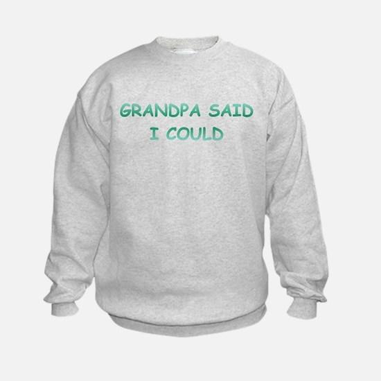 Grandpa Said I Could Sweatshirt