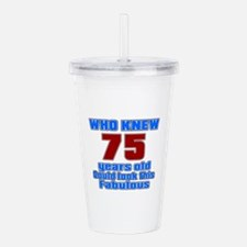 Who Knew 75 Years Old Acrylic Double-wall Tumbler
