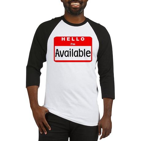 Hello I'm Available Baseball Jersey