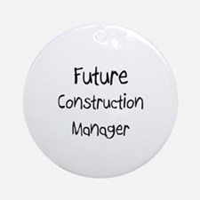 Future Construction Manager Ornament (Round)