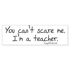 """""""You can't scare me"""" Bumper Bumper Sticker"""